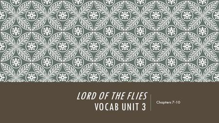 LORD OF THE FLIES VOCAB UNIT 3 Chapters 7-10. compel (v.) to force someone to do something; exert a strong, irresistible force on If only I had the ability.