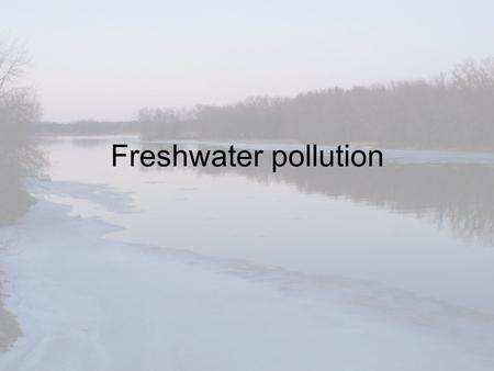 Freshwater pollution. What is water pollution? …the introduction of chemical, physical, or biological agents into water that degrades the quality of the.