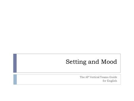 Setting and Mood The AP Vertical Teams Guide for English.