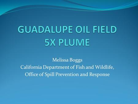 Melissa Boggs California Department of Fish and Wildlife, Office of Spill Prevention and Response.