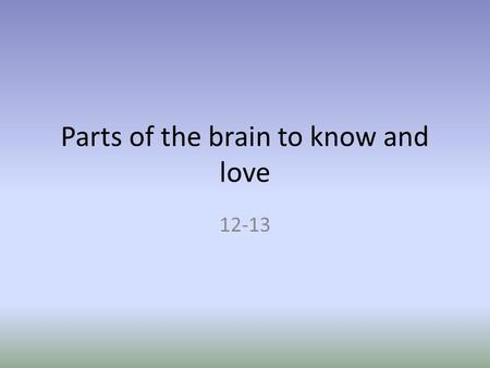Parts of the brain to know and love 12-13. Diencephalon 1. Sits on top of the brain stem 2. Enclosed by the cerebral hemispheres 3. Made of three parts.