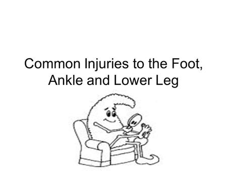 Common Injuries to the Foot, Ankle and Lower Leg.