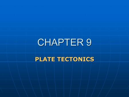 CHAPTER 9 PLATE TECTONICS. PLATE TECTONICS A FAR-REACHING THEORY A better understanding of geologic processes A better understanding of geologic processes.