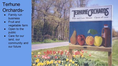 Terhune Orchards- ●Family run business ●Fruit and vegetable farm ●Open to the public ●Care for our land, our community and our future.