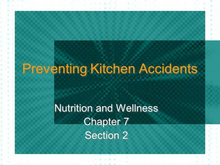 Preventing Kitchen Accidents Nutrition and Wellness Chapter 7 Section 2 Nutrition and Wellness Chapter 7 Section 2.