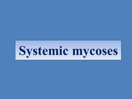 Systemic mycoses.