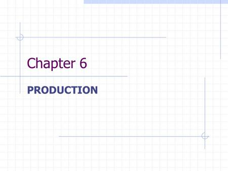 Chapter 6 PRODUCTION. CHAPTER 6 OUTLINE 6.1The Technology of Production 6.2Production with One Variable Input (Labor) 6.3Production with Two Variable.