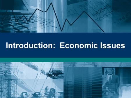 Introduction: Economic Issues. The Economic Problem Economic problems –production and consumption –Scarcity: the central economic problem Macroeconomic.