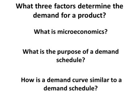 What three factors determine the demand for a product?