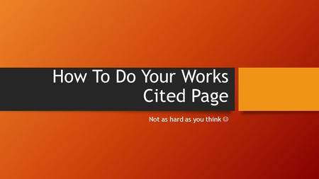 How To Do Your Works Cited Page Not as hard as you think.