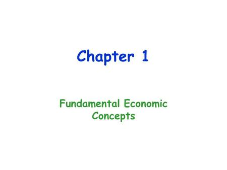 Chapter 1 Fundamental Economic Concepts. The Economic Perspective Economists view things from the economic perspective and are concerned with: 1.Scarcity.