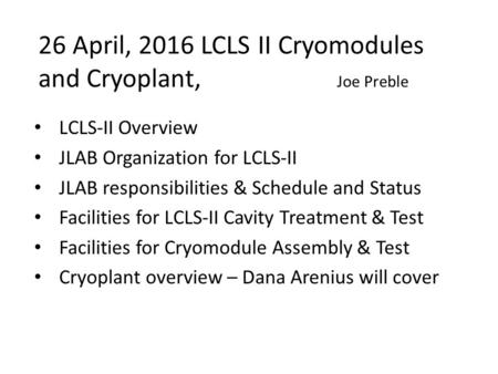 26 April, 2016 LCLS II Cryomodules and Cryoplant, Joe Preble LCLS-II Overview JLAB Organization for LCLS-II JLAB responsibilities & Schedule and Status.