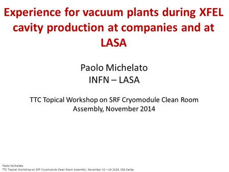 Experience for vacuum plants during XFEL cavity production at companies and at LASA Paolo Michelato TTC Topical Workshop on SRF Cryomodule Clean Room Assembly,