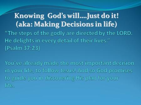 Knowing God's will….Just do it! (aka: Making Decisions in life)