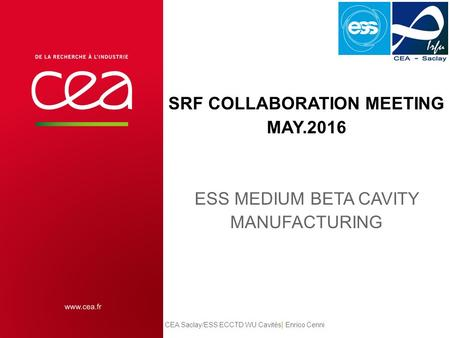 SRF COLLABORATION MEETING MAY.2016 ESS MEDIUM BETA CAVITY MANUFACTURING CEA Saclay/ESS ECCTD WU Cavités | Enrico Cenni.