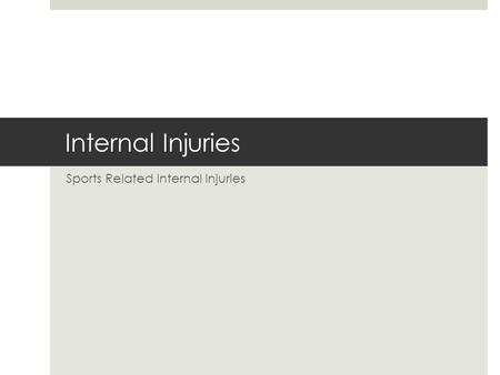 Internal Injuries Sports Related Internal Injuries.