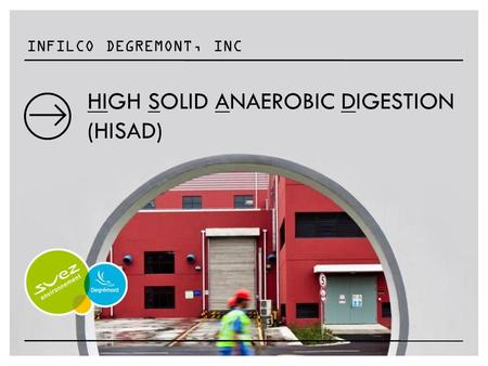 INFILCO DEGREMONT, INC HIGH SOLID ANAEROBIC DIGESTION (HISAD)