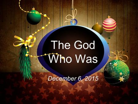 The God Who Was December 6, 2015. Look! He is coming with the clouds; every eye will see him, even those who pierced him; and on his account all the tribes.