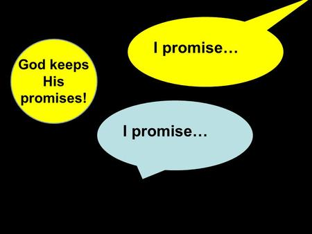 I promise… God keeps His promises!. I promise… to make you the father of many nations and to make your name great.