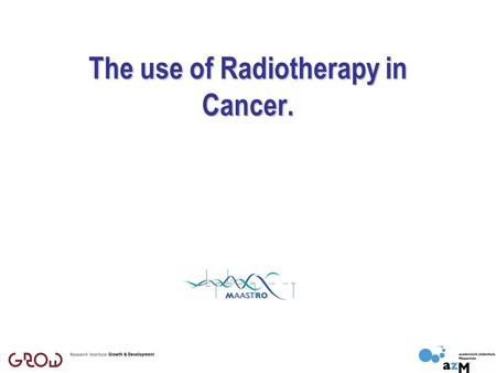 The use of Radiotherapy in Cancer.. What is radiotherapy? The treatment of cancer with ionising radiation is called Radiotherapy or Radiation Oncology.