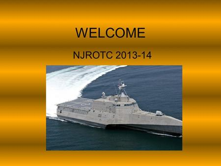 WELCOME NJROTC 2013-14. NJROTC CLASSROOM RULES SY 13-14 1. Be in your seat with your ID on when the bell rings, or you are TARDY. 2. When an adult enters.