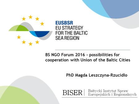 BS NGO Forum 2016 – possibilities for cooperation with Union of the Baltic Cities PhD Magda Leszczyna-Rzucidło.