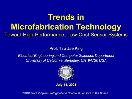 WHOI Workshop on Biological and Chemical Sensors in the Ocean Trends in Microfabrication Technology Toward High-Performance, Low-Cost Sensor Systems Prof.