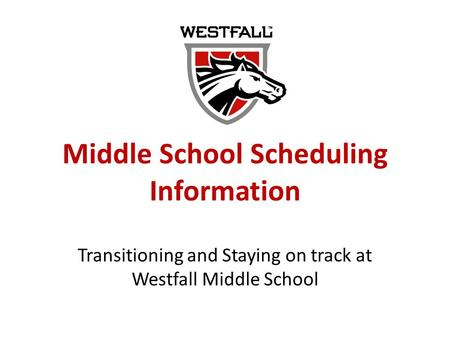 Middle School Scheduling Information Transitioning and Staying on track at Westfall Middle School.