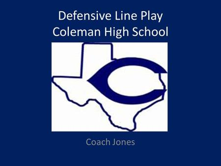 Defensive Line Play Coleman High School Coach Jones.