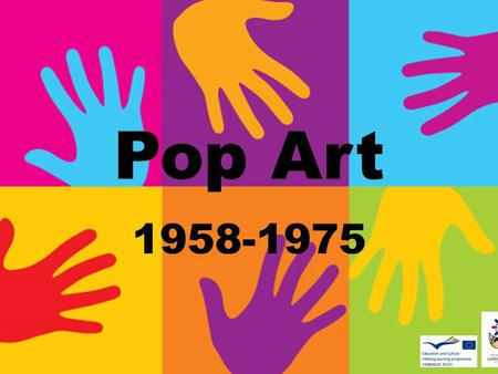 Pop Art 1958-1975. Arts were inspired by magazines, pop music, television, films, and advertisements.