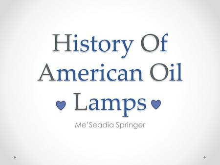 History Of American Oil Lamps Me'Seadia Springer.