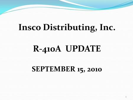 Insco Distributing, Inc. R-410A UPDATE SEPTEMBER 15, 2010 1.