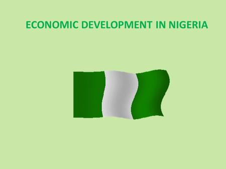 ECONOMIC DEVELOPMENT IN NIGERIA. BASIS OF NIGERIA'S ECONOMY Nigeria is one of the most resource rich countries on the African continent. It is a major.