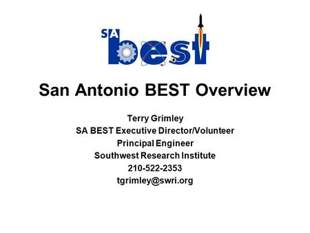 San Antonio BEST Overview Terry Grimley SA BEST Executive Director/Volunteer Principal Engineer Southwest Research Institute 210-522-2353