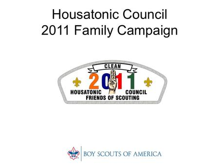 Housatonic Council 2011 Family Campaign. Housatonic Council 2011 FOS Family Campaign The Friends of Scouting (FOS) Family Campaign was created to raise.