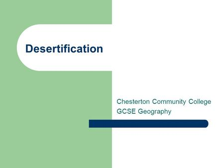 Desertification Chesterton Community College GCSE Geography.