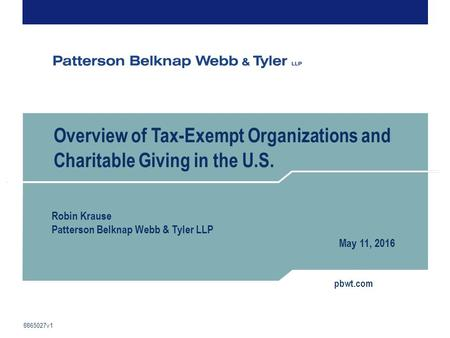 Pbwt.com Overview of Tax-Exempt Organizations and Charitable Giving in the U.S. Robin Krause Patterson Belknap Webb & Tyler LLP May 11, 2016 8865027v1.