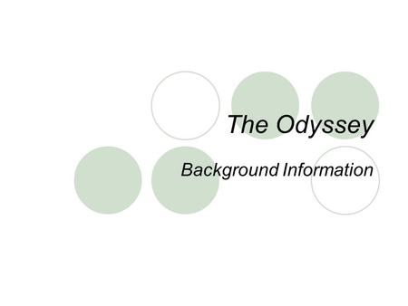 The Odyssey Background Information. The Odyssey The Odyssey is a special kind of poem called an EPIC. Epic- A long narrative poem about the deeds of a.