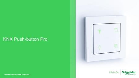 KNX Push-button Pro Confidential Property of Schneider Electric |