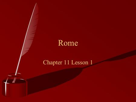 Chapter 11 Lesson 1 Rome. Outline of Lesson 1 Section 1: Geography Section 2: Roman Origins Section 3: Becoming Republic.