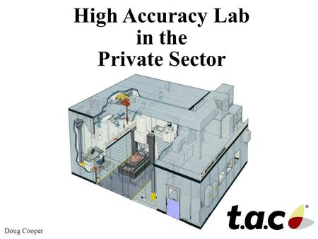 High Accuracy Lab in the Private Sector Doug Cooper.