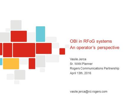 1 OBI in RFoG systems An operator's perspective Vasile Jerca Sr. WAN Planner Rogers Communications Partnership April 13th, 2016