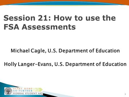 Michael Cagle, U.S. Department of Education Holly Langer-Evans, U.S. Department of Education 1.