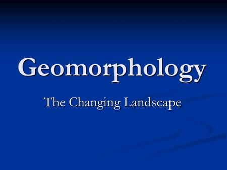 Geomorphology The Changing Landscape. Water Supply Water is one of the most powerful earth-carving forces there is Water is one of the most powerful earth-carving.