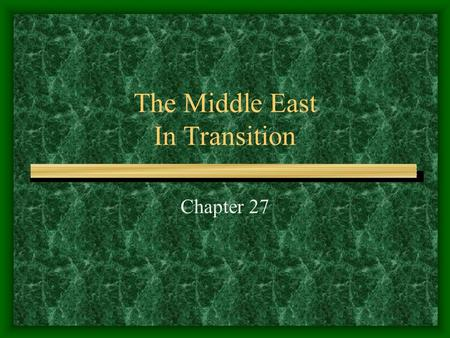 The Middle East In Transition Chapter 27. THEMES Interest of Arab nations to end western domination. Middle Eastern (ME) governments taking a strong role.