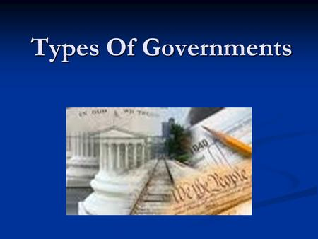 Types Of Governments. Democracy A government for the people by the people (people choose their government by voting) A government for the people by the.