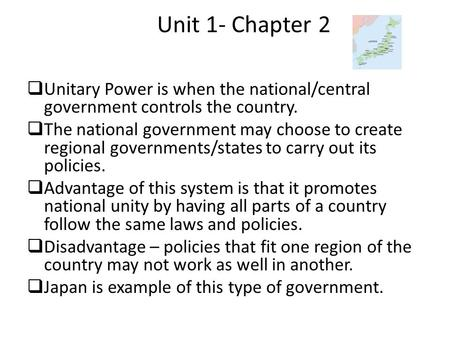 Unit 1- Chapter 2  Unitary Power is when the national/central government controls the country.  The national government may choose to create regional.