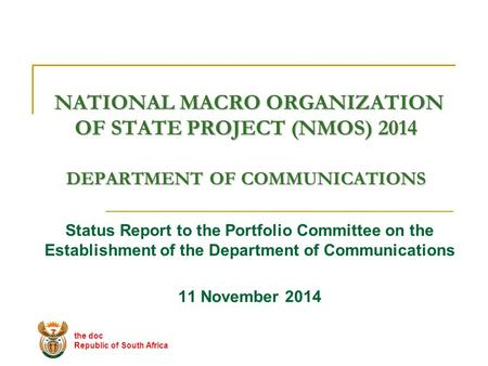 NATIONAL MACRO ORGANIZATION OF STATE PROJECT (NMOS) 2014 DEPARTMENT OF COMMUNICATIONS NATIONAL MACRO ORGANIZATION OF STATE PROJECT (NMOS) 2014 DEPARTMENT.