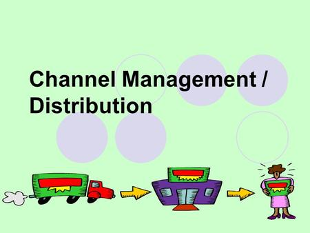 1 Channel Management / Distribution. 2 STUDENTS WILL…. Understand the concepts and processes needed to identify, select, monitor, and evaluate sales channels.