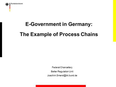 E-Government in Germany: The Example of Process Chains Federal Chancellery Better Regulation Unit